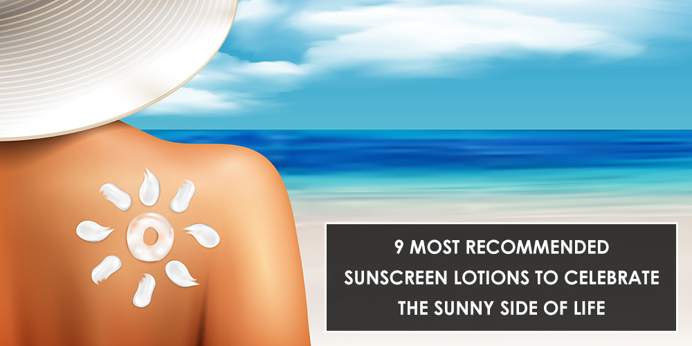 9 Most Recommended Sunscreen Lotions to Celebrate the Sunny Side of Life